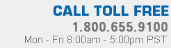 Call Toll Free | 1.800.655.9100 | Mon - Fri 8:00am - 5:00pm PST